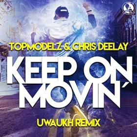 TOPMODELZ & CHRIS DEELAY - KEEP ON MOVIN' (UWAUKH REMIX)